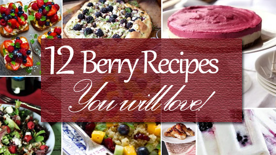 Berries, Berries Everywhere … 12 Berry Recipes You'll Love