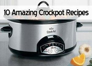 10 Amazing Crockpot Recipes