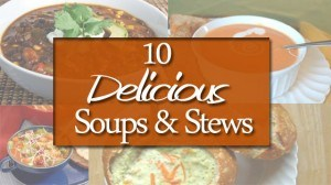 10 Delicious Soups and Stews